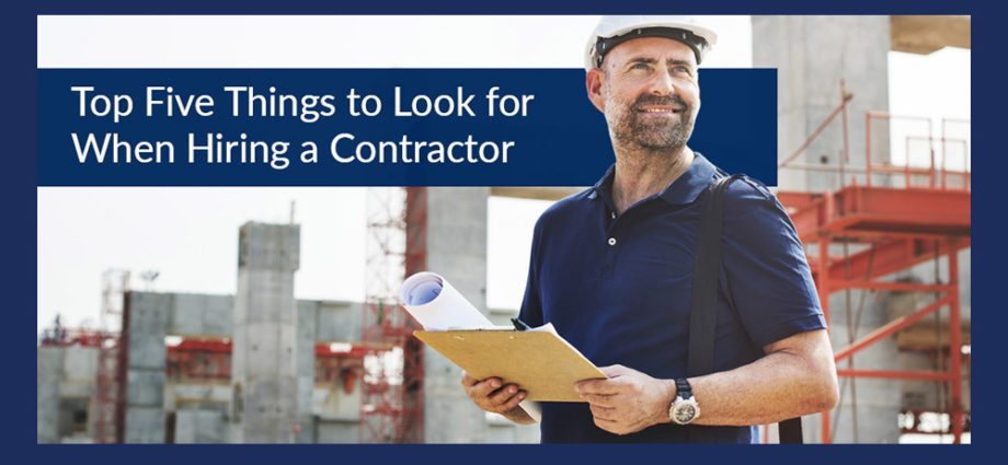 Top Five Things to Look for When Hiring a Contractor