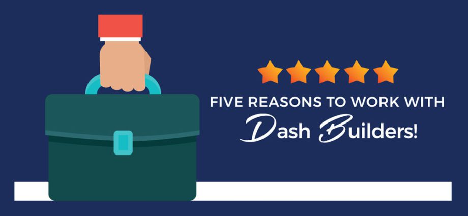 Why You Should Choose Dash Builders!