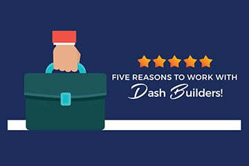 Five Reasons to Work with Dash Builders